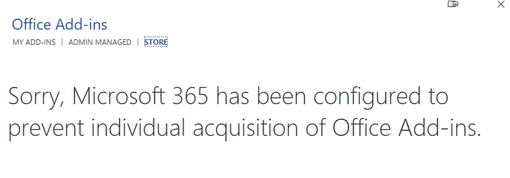 """error screenshot """"Sorry Microsoft 365 has been configured to prevent individual acquisitions of Office add-ins"""""""