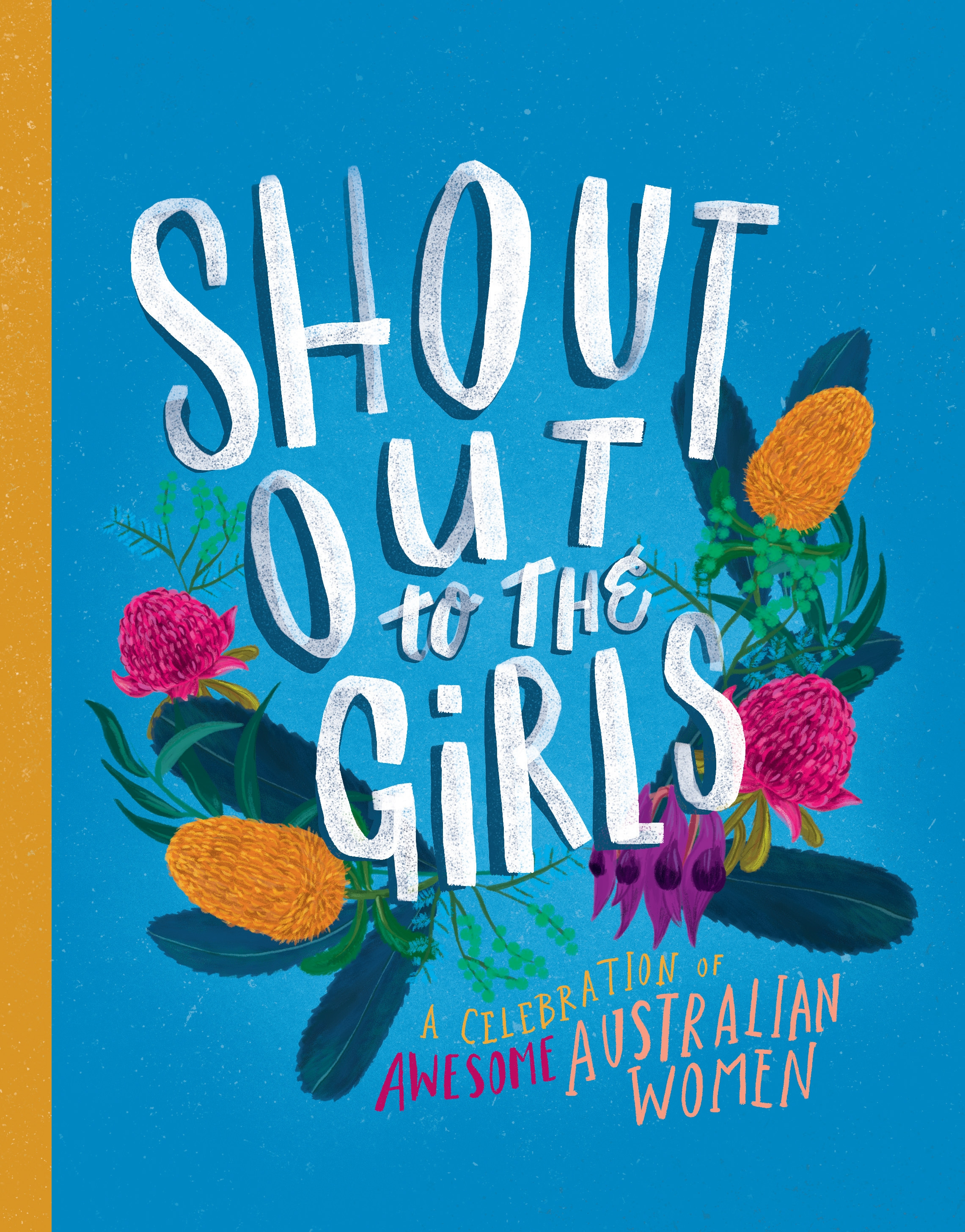 Shout out to the girls : a celebration of awesome Australian women.