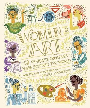 Women in art : 50 fearless creatives who inspired the world