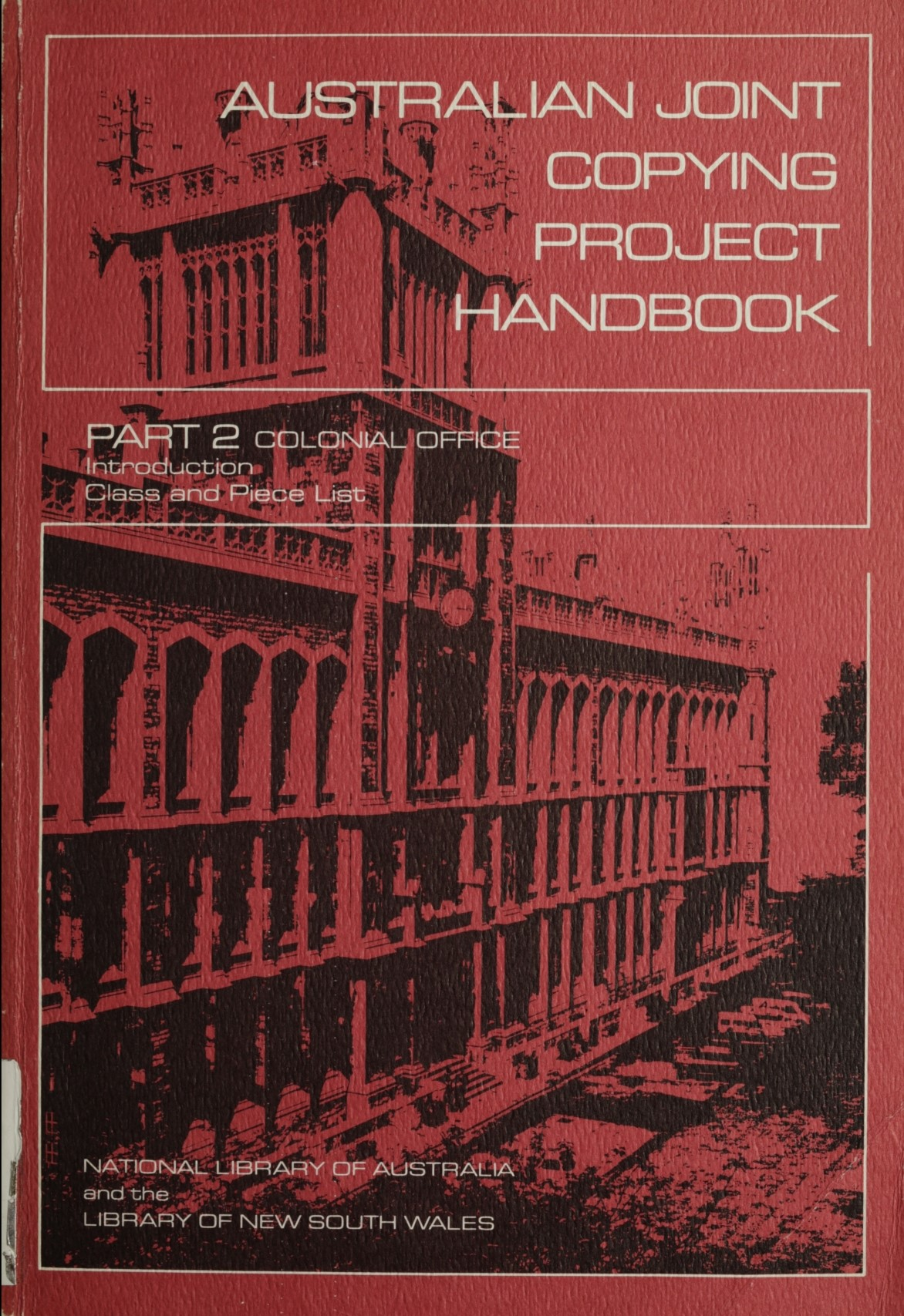 Australian Joint Copying Project handbook. Part 2 : Colonial Office - class and piece list / National Library of Australia and the State Library of New South Wales