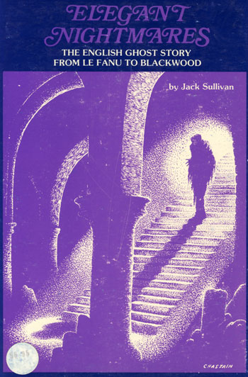 Elegant nightmares: the English ghost story from Le Fanu to Blackwood by Jack Sullivan
