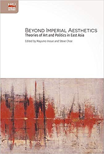 Beyond imperial aesthetics : theories of art and politics in East Asia