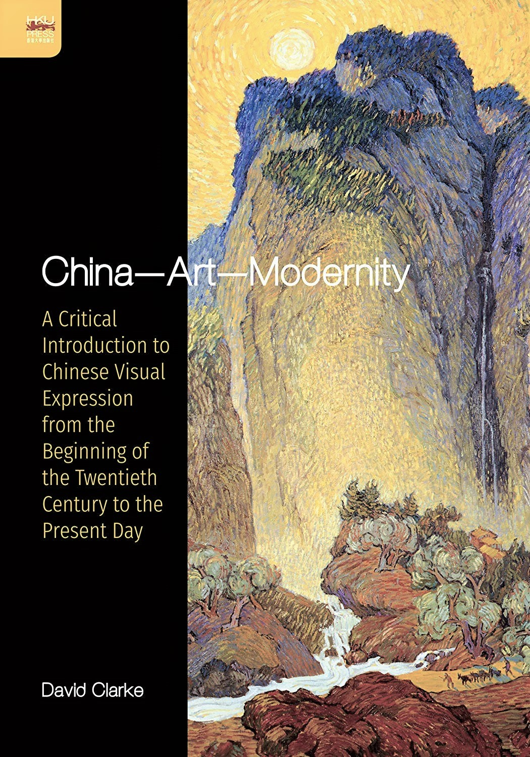 China-art-modernity : a critical introduction to Chinese visual expression from the beginning of the twentieth century to the present day