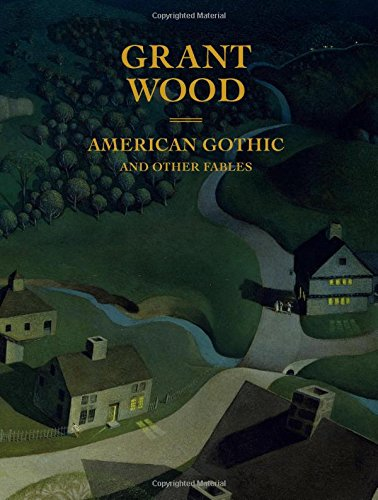 Grant Wood : American Gothic and other fables