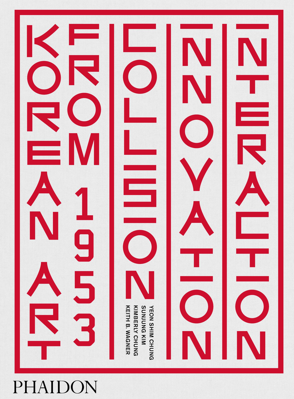 Korean art from 1953 : collision, innovation, interaction