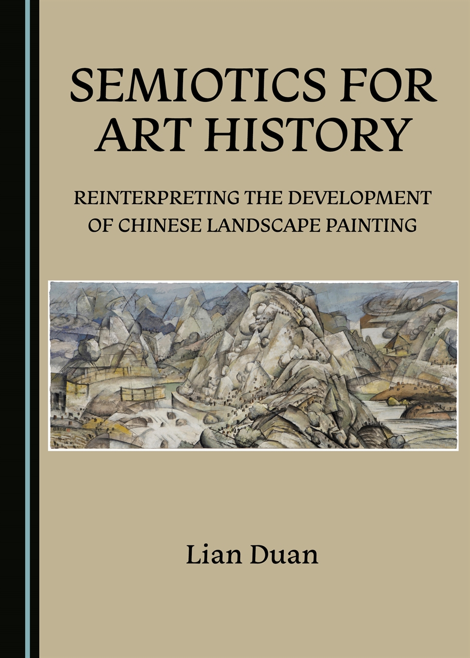 Semiotics for art history : reinterpreting the development of Chinese landspace painting