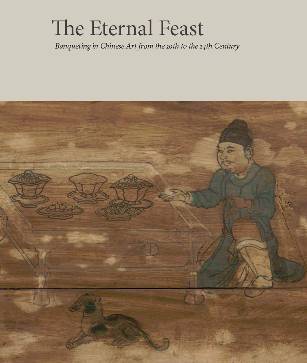 The eternal feast : banqueting in Chinese art from the 10th to the 14th century