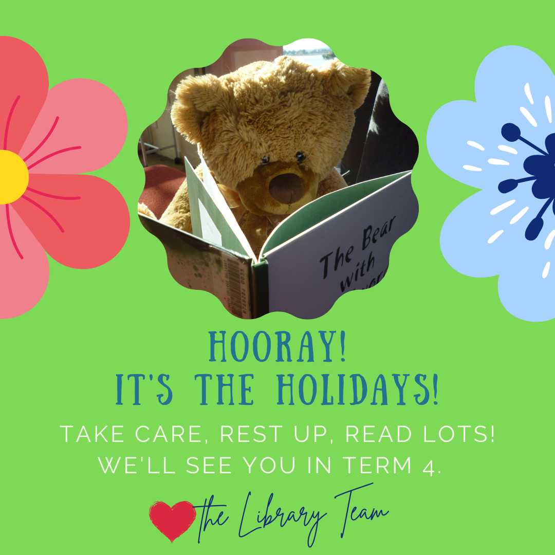 Hooray, it's the holidays! Take care, rest up, read lots! See you in Term 4