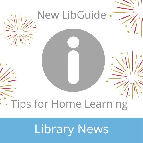 New LibGuide Tips for Home Learning