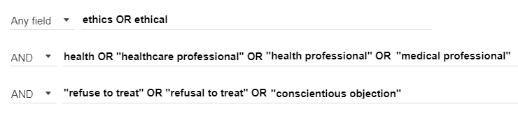 Advanced search strategy containing ethics or ethical on the first line, and health or health care professional or practitioner on the second line, and refusal to treat or refuse to treat or conscientious objection on the third line.