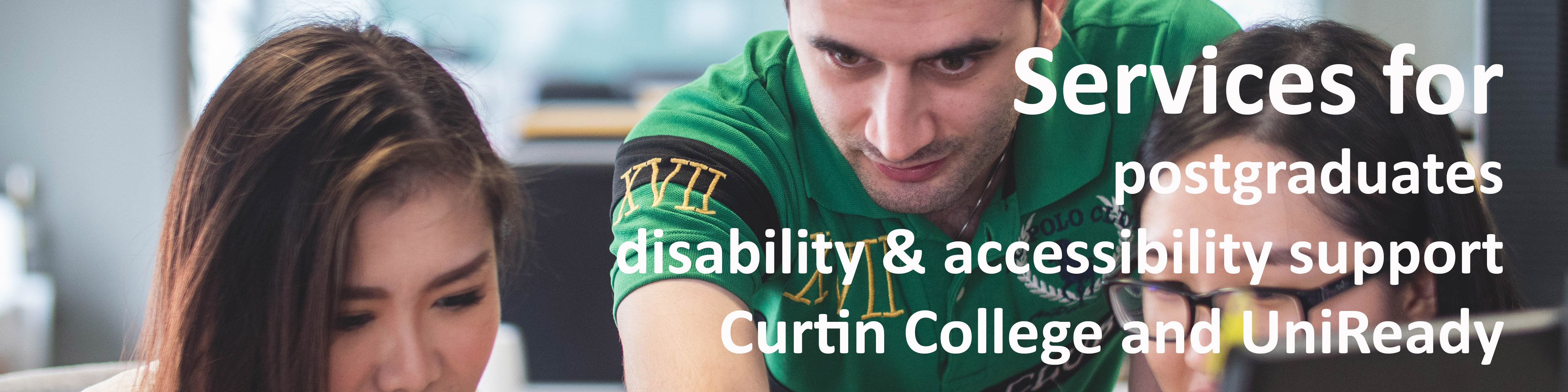 Services for postgraduates, disability and accessibility support, Curtin College and UniReady