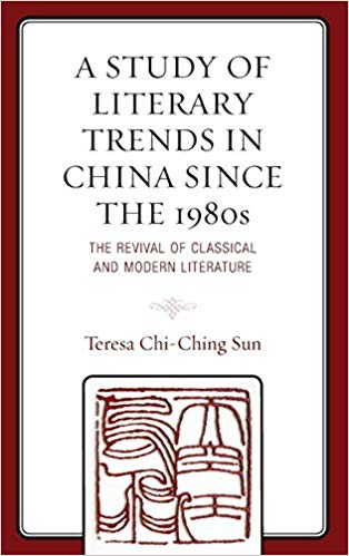 A study of literary trends in China since the 1980s : the revival of classical and modern literature