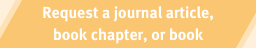 Request a journal article, book chapter, or book loan