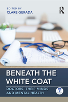 Beneath the White Coat: Doctors, Their Minds and Mental Health