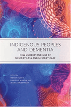 Book cover for: Indigenous Peoples and Dementia: New Understandings of Memory Loss and Memory Care