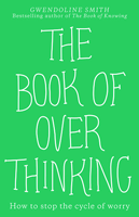 Book cover for: The Book of Overthinking: How To Stop the Cycle of Worry